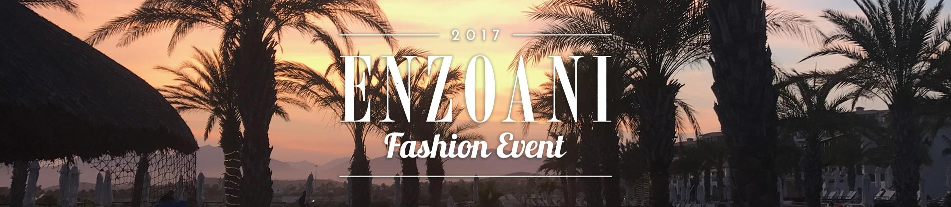 ENZOANI TAKES CABO: INSIDE THE 2017 FASHION EVENT!